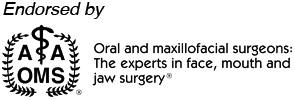 Endorsed by AAOMS: Oral and maxillofacial surgeons: The experts in face, mouth and jaw surgery®