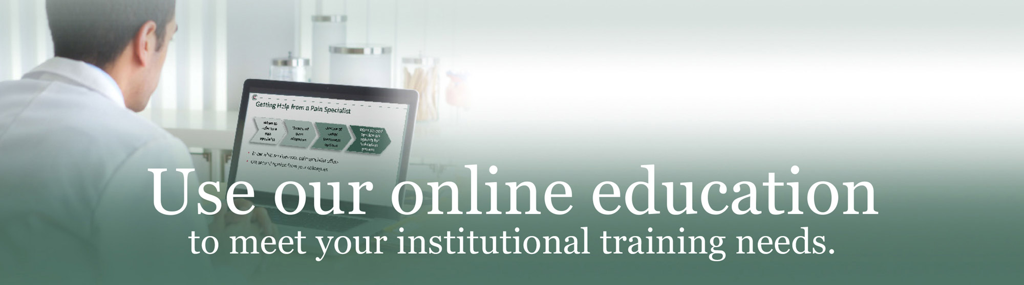 Use our online education to meet your institutional training needs